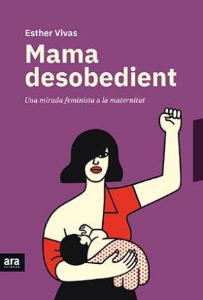 Mama desobedient. Esther Vivas.