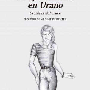 Un apartamento en Urano. Paul B. Preciado. Anagrama