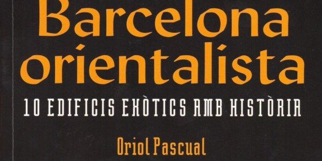 Barcelona, orientalista. 10 edificis exòtics amb història