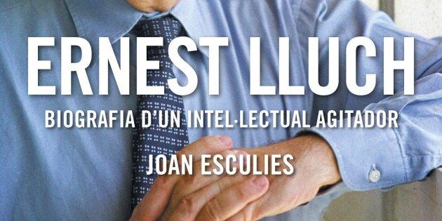 """Joan Esculies, '""""Ernest Lluch. Biografia d'un intel·lectual agitador'."""