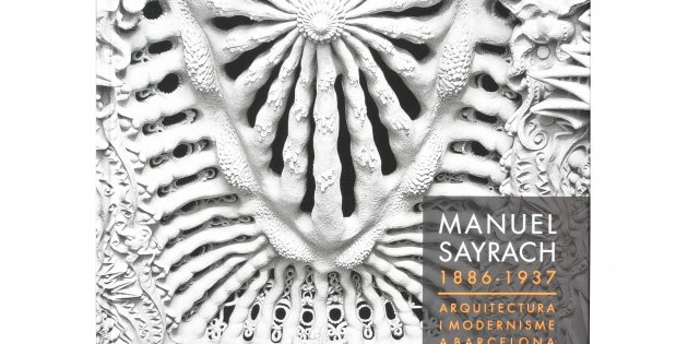 'Manuel Sayrach, 1886-1937. Arquitectura i modernisme a Barcelona'.