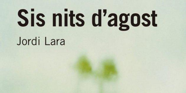 Jordi Lara, 'Sis nits d'agost'. Edicions de 1984, 208 p., 18 €.