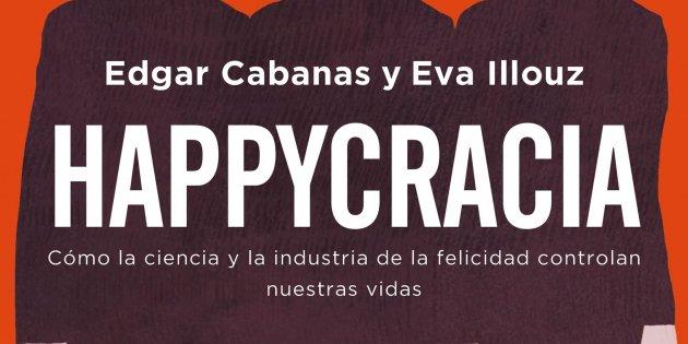 Edgar Cabanas y Eva Illouz, 'Happycracia'