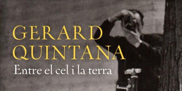 Gerard Quintana, 'Entre el cel i la terra'. Ed. Columna, 384 p., 20,50 €.