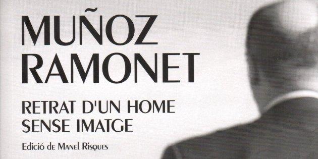 Manel Risques (ed.), 'Muñoz Ramonet. Retrat d'un home sense imatge'.