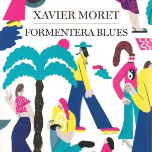 Xavier Moret, 'Formentera Blues'. Ed. Empúries, 304 p., 17,50 €.